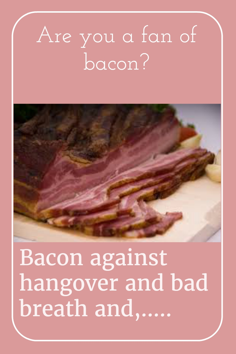 Are you a fan of bacon  Bacon against hangover and bad